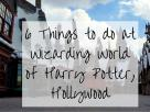 Top 6 Things to Do at Universal Studios Hollywood's Wizarding World