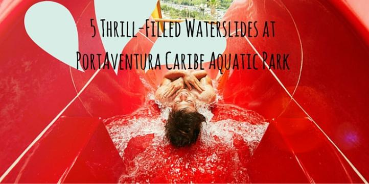 5 Thrill-Filled Waterslides at PortAventura Caribe Aquatic Park
