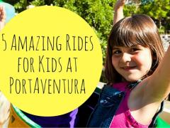 5 Amazing Rides for Kids at PortAventura It's not all big thrills!
