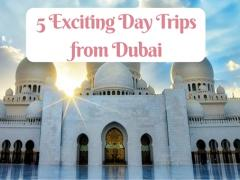 5 Exciting Day Trips from Dubai