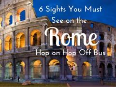 6 Sights You Must See on the Rome Hop on Hop Off Bus