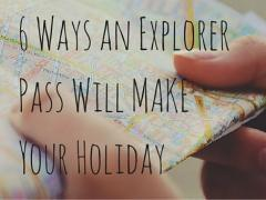6 Ways an Explorer Pass Will Improve Your Holiday ...we promise!