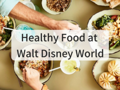 A Guide to Healthy Food at Walt Disney World
