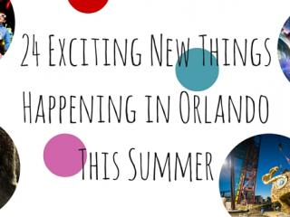 24 Exciting New Things Happening in Orlando this Summer