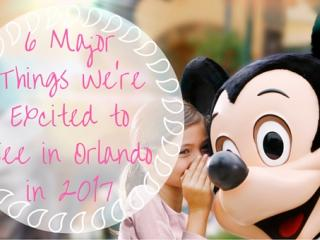 6 Major Things We're Excited to See in Orlando in 2017