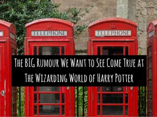 The BIG Rumour We Want to See Come True at The Wizarding World of Harry Potter Take a look at one of the latest big rumours to hit the park...