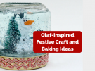 Olaf-Inspired Festive Craft and Baking Ideas